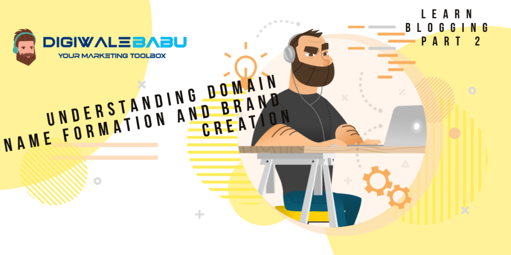 Understanding Domain Name Formation and Brand Creation. Learn Blogging Part - 2