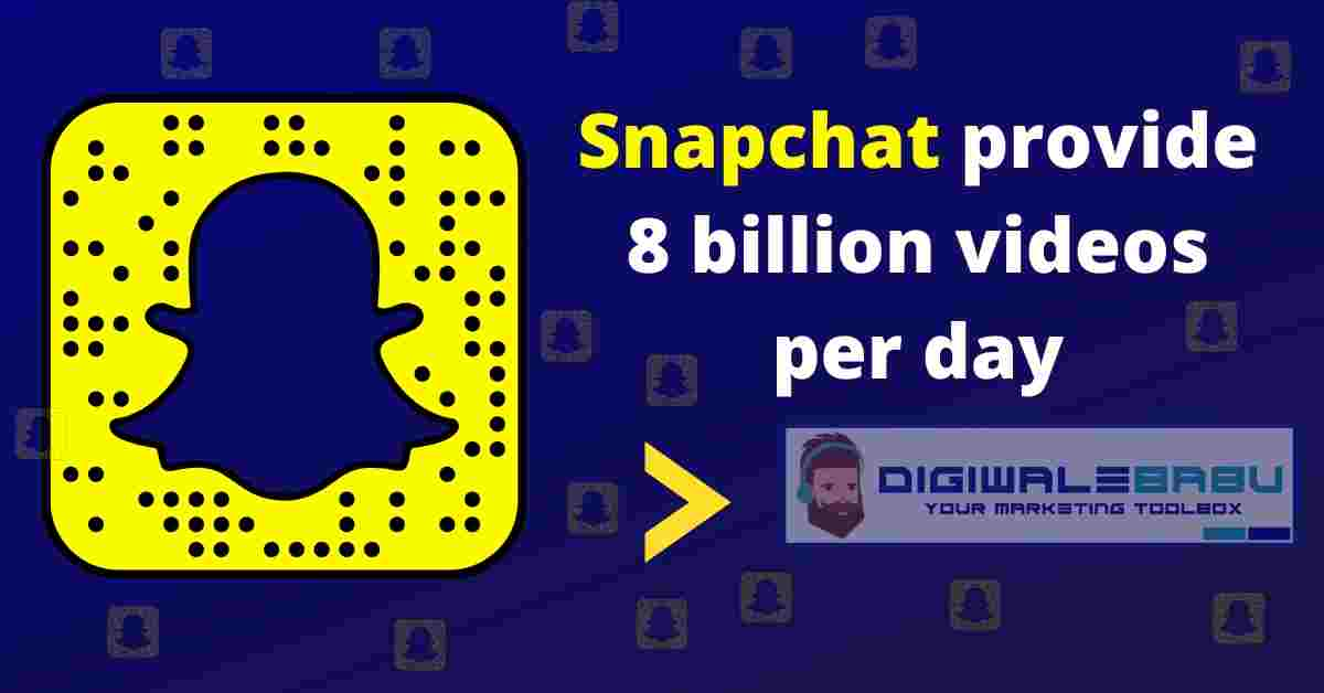 Snapchat provide 8 billion videos per day