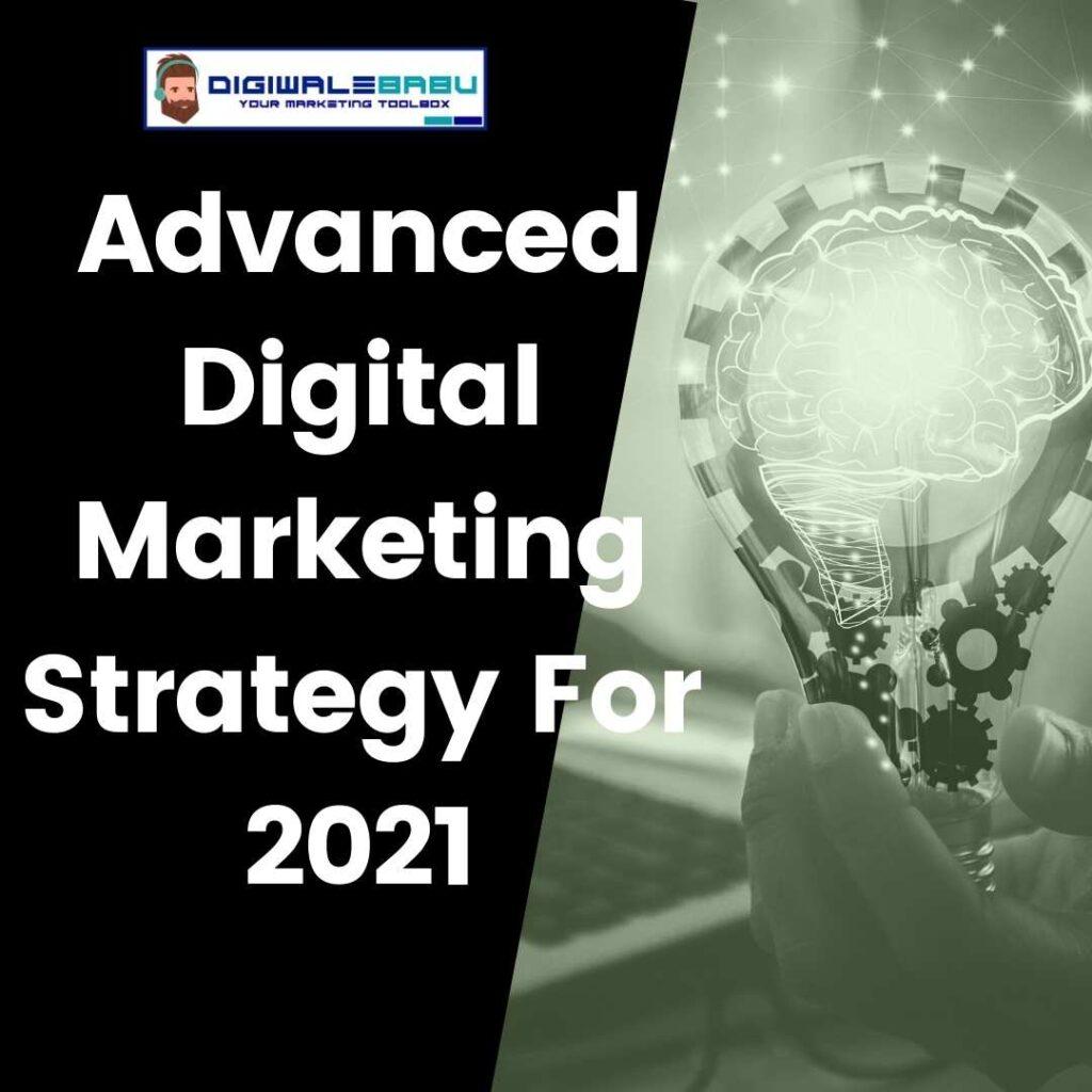 Advanced Digital Marketing Strategy For 2021